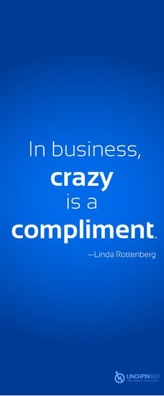 In Business, Crazy Is a Compliment