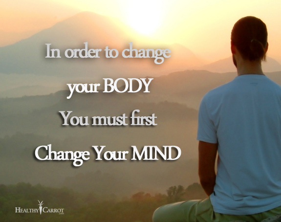 In Order To Change Your Body You Must First Change Your Mind. ~ Body Quotes