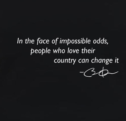 In The Face Of Impossible Odds, People Who Love Their Country Can Change It.
