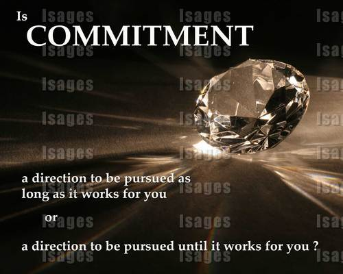 Is Commitment A Direction To Be Pursued As Long As It Works For You Or A Direction To Be Pursued Until It Works For You.