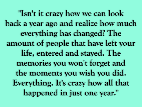 """ Isn't It Crazy How We Can Look Back A Year Ago And Realize How Much Everything Has Changed…"