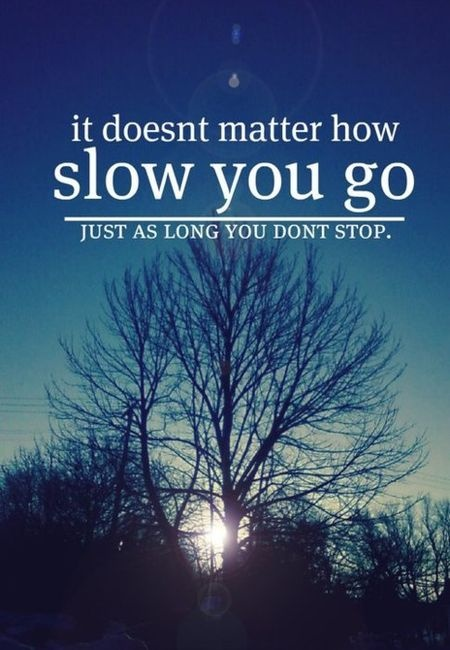 It Doesn't Matter How Slow You Go Just As Long You Don't Stop. ~ Camping Quotes