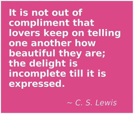 It Is Not Out Of Compliment That Lovers Keep On Telling One Another How Beautiful They Are, The Delight Is Incomplete Till It Is Expressed