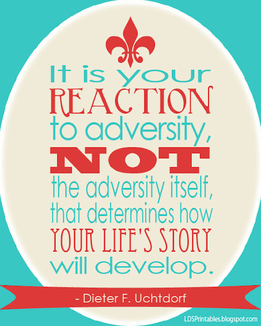It Is Your Reaction To Adversity, Not The Adversity Itself, That Determines How Your Life's Story Will Develop. - Dieter F. Uchtdorf