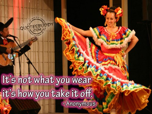 It's Not What You Wear It's How You Take It Off. - Anonymous ~ Clothing Quotes