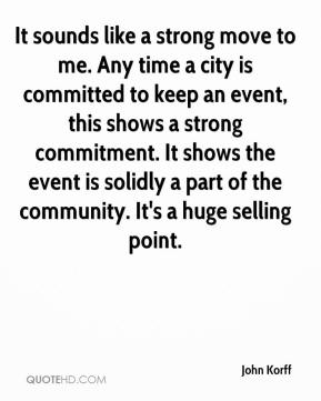 It Sounds Like A Strong Move To Me. Any Time A City Is Committed To Keep An Event, This Shows A Strong Commitment… - John Korff