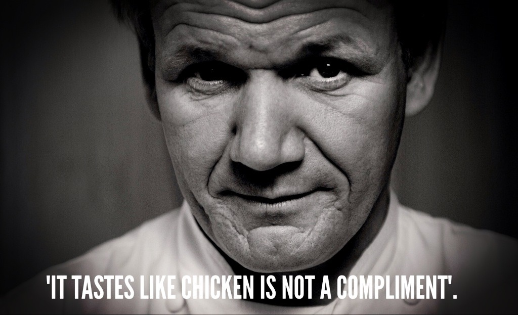 """'It Tastes Like Chicken Is Not A Compliment"""""""
