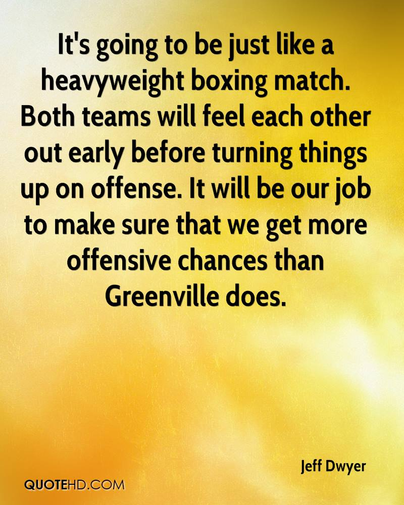 It's Going To Be Just Like A Heavyweight Boxing Match. Both Teams Will Feel Each Other Out Early Before Turning Things Up On Offense. - Jeff Dwyer