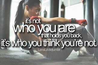 It's Not Who You Are That Holds You Back, It's Who You Think You're Not. ~ Boxing Quotes