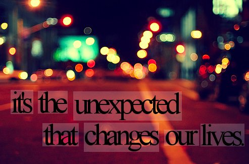 It's The Unexpected That Changes Our Lives.