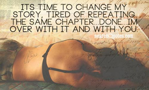It's Time To Change My Story, Tired Of Repeating The Same Chapter Done I'm Over With It And With You.