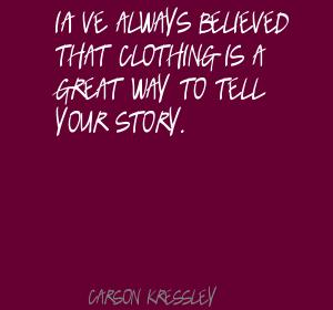 I've Always Believed That Clothing Is A Great Way To Tell Your Story. - Carson Kressley