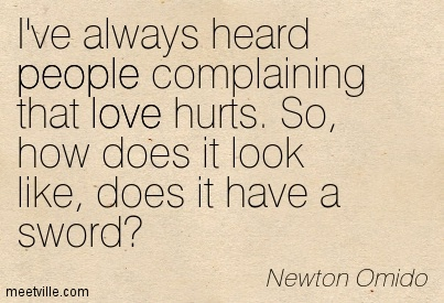 I've Always Heard People Complaining That Love Hurts. So, How Does It Look Like, Does It Have A Sword. - Newton Omido