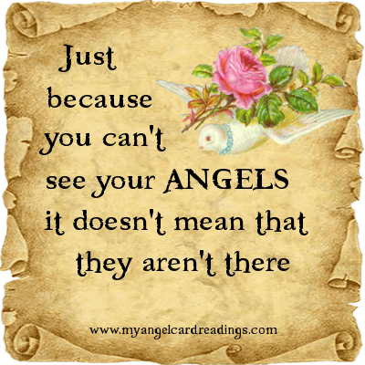 Just Because You Can't See Your Angels It Doesn't Mean That They Aren't There.