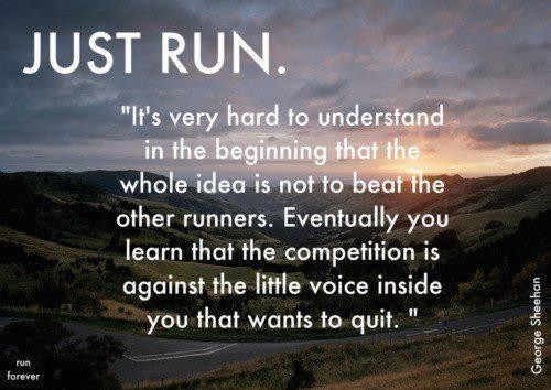 """Just Run, """" It's Very Hard To Understand In The Beginning That The Whole Idea Is Not To Beat The Other Runners…"""