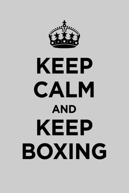 Keep Calm And Keep Boxing.