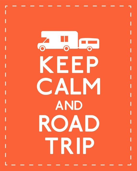 Keep Calm And Road Trip. ~ Camping Quote