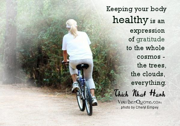 Keeping Your Body Healthy Is An Expression Of Gratitude To The Whole Cosmos - The Trees, The Clouds, Everything - Thich Nhat Hanh