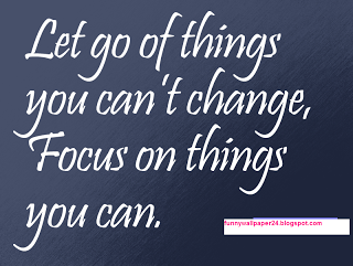 Let Go Of Things You Can't Change, Focus On Things You Can.