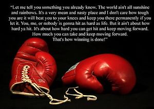 """"""" Let Me Tell You Something You Already Know.  The World Ain't All Sunshine And Rainbows. It's A Very Mean And Nasty Place… ~ Boxing Quotes"""