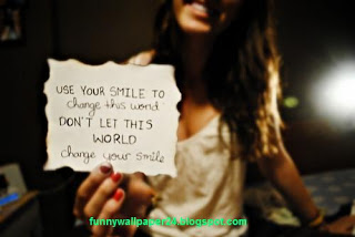 Let Your Smile To Change The World Don't Let This World Change Your Smile.