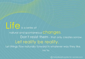 Life Is A Series Of Natural And Spontaneous Changes…. - Lao Tzu