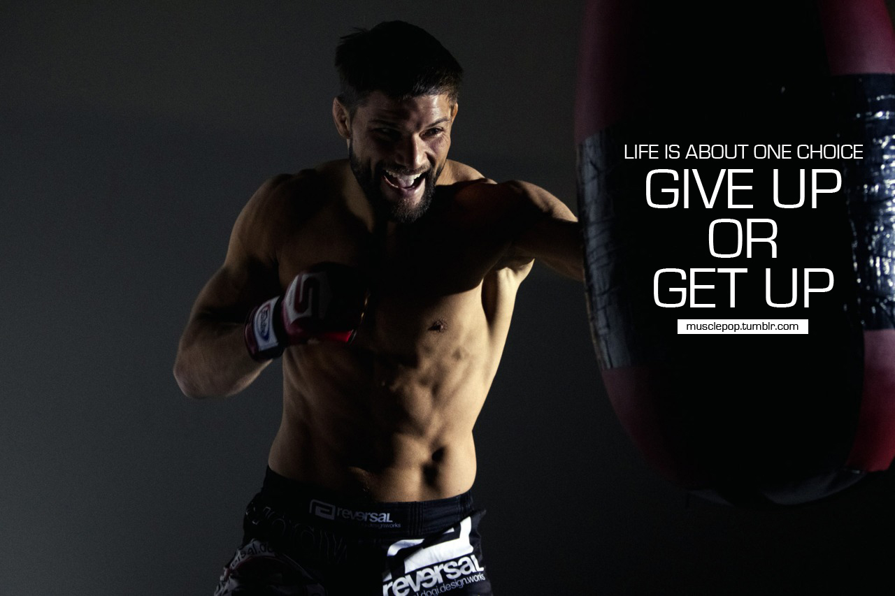 Life Is About One Choice Give Up Or Get Up. ~ Boxing Quotes