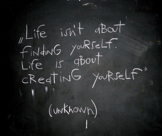 """Life Isn't About Finding Yourself Life Is About Creating Yourself"""