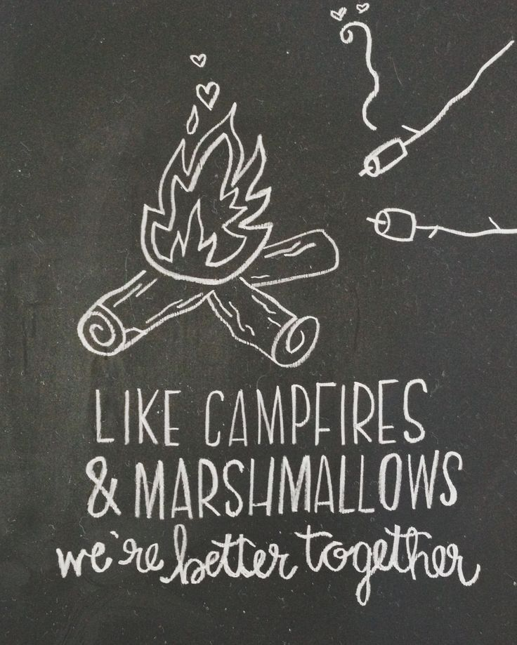 Like Campfires & Marshmallows We're Better Together ...