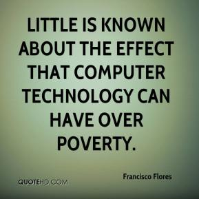 Little Is Known About The Effect That Computer Technology Can Have Over Poverty.