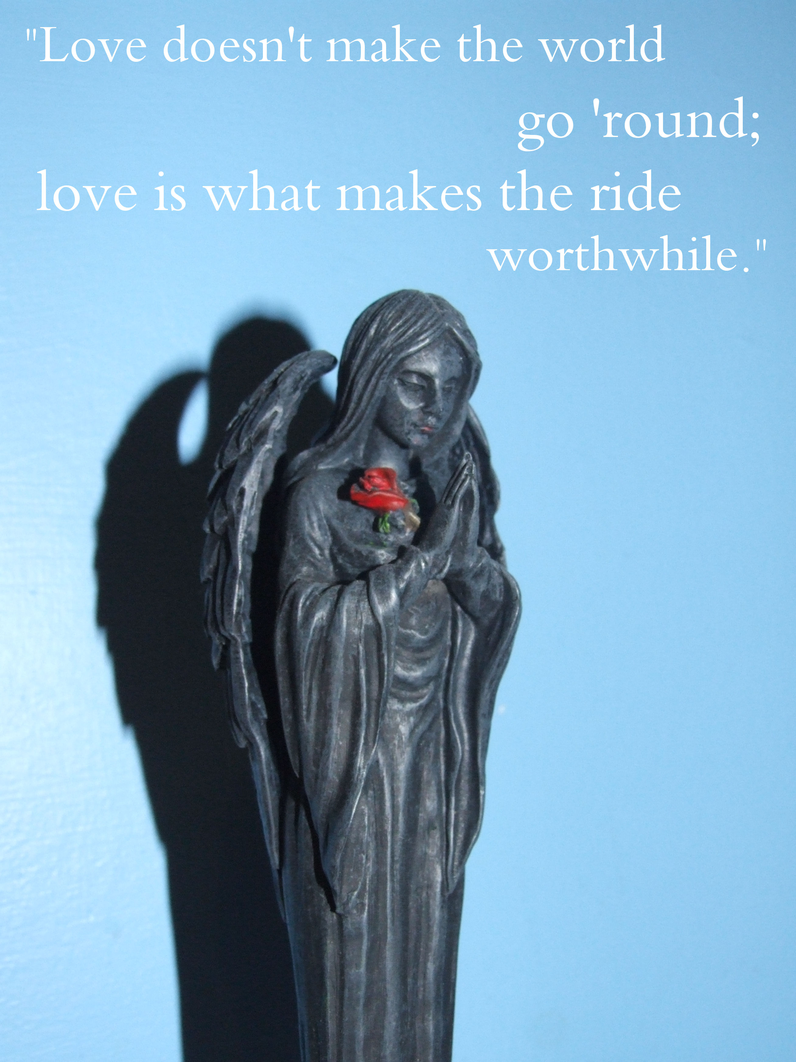 """"""" Love Doesn't Make The World Go ' Round', Love Is What Makes The Ride Worthwhile """" ~ Angel Quotes"""