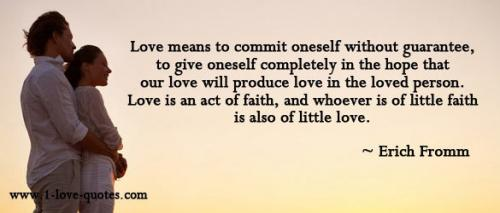 Love Means To Commit Oneself Without Guarantee, To Give Oneself Completely In The Hope That Our Love Will Produce Love In The Loved Person… - Erich Fromn