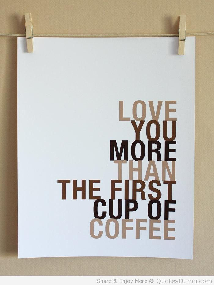 Love You More Than The First Cup Of Coffee.