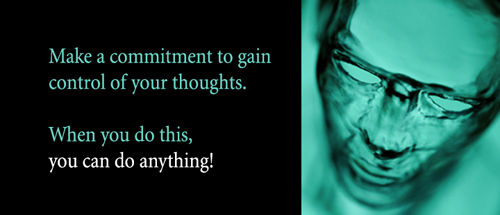 Make A Commitment To Gain Control Of Your Thoughts. When You Do This, You Can Do Anything.