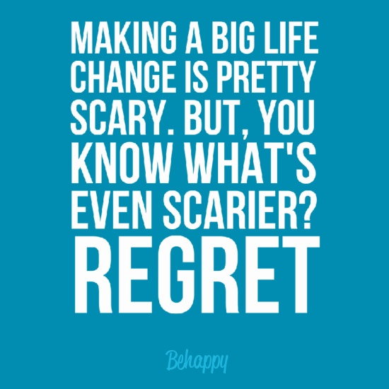 Making A Big Life Change Is Pretty Scary, But You Know What's Even Scarier, Regret -