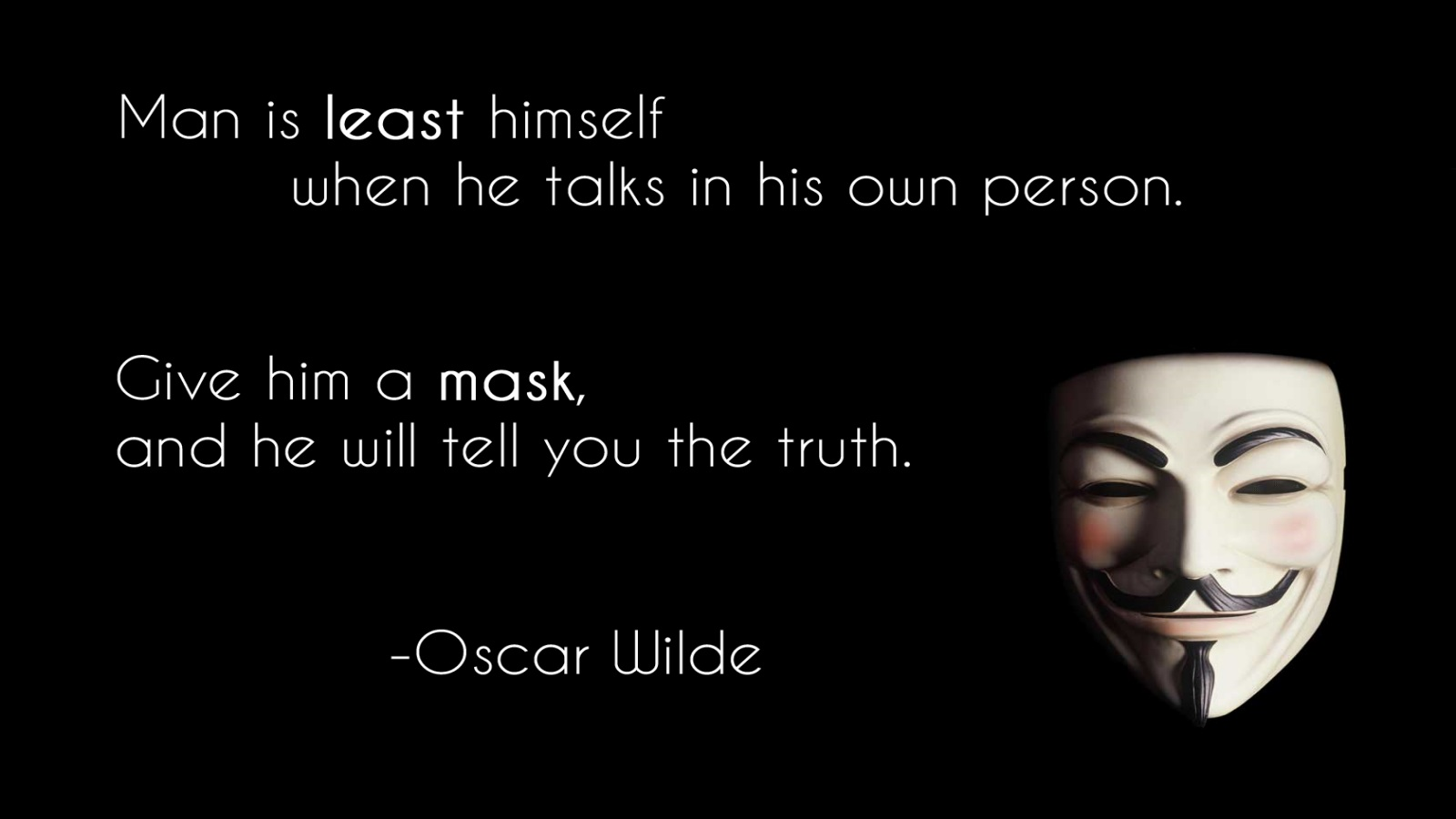 Man Is Least Himself When He Talks In His Own Person. Give Him a Mask, And He Will Tell You The Truth. - Oscar Wilde
