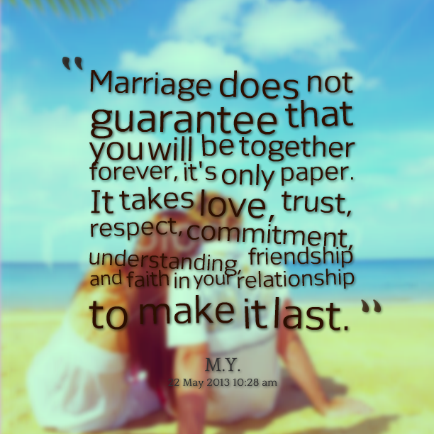 Marriage Does Not Guarantee That You Will Be Together Forever, It's Only Paper….