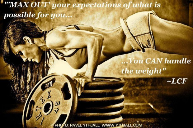 """ Max Out"" Your Expectations Of What Is Possible For You, You Can Handle The Weight. "" - LCF ~ Body Quotes"
