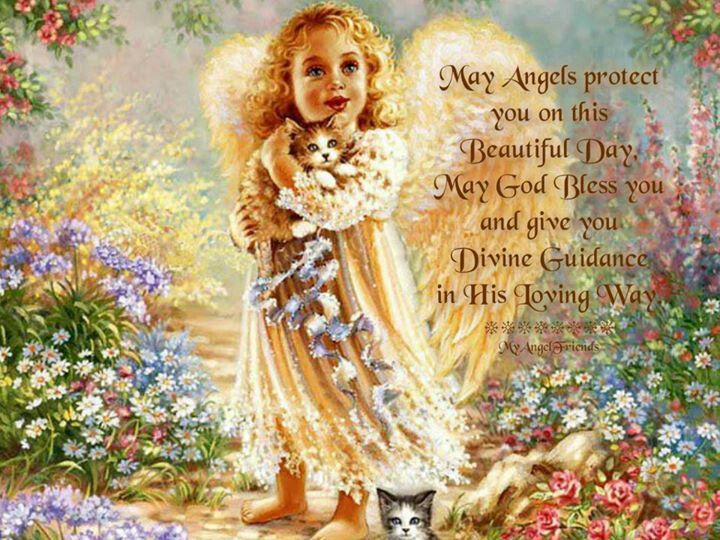 May Angels Protect You On This Beautiful Day. May God Bless You And Give You Divine Guidance In His Loving Way.