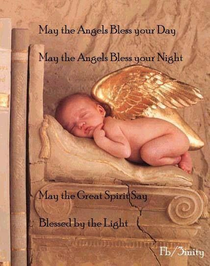 May The Angels Bless Your Day May The Angels Bless Your Night May The Great Spirit Say Blessed By The Light.