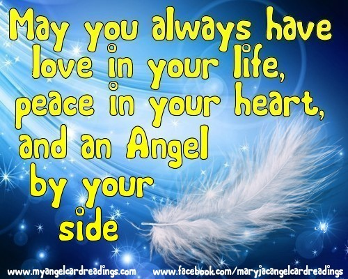 May You Always Have Love In Your Life, Peace In Your Heart, And An Angel By Your Side.