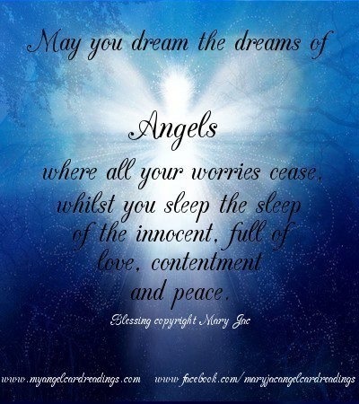 May You Dream The Dreams Of Angels Where All Your Worries Cease, Whilst You Sleep The Sleep Of The Innocent, Full Of Love, Contentment And Peace.