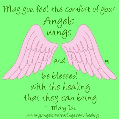 May You Feel The Comfort Of Your Angels Wings And Be Blessed With The Healing That They Can Bring - Mary Jac