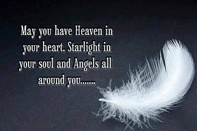 May You Have Heaven In Your Heart, Starlight In Your Soul And Angels All Around You.