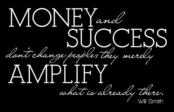 Money And Success Don't Change People They Merely Amplify What Is Already There. - Will Smith