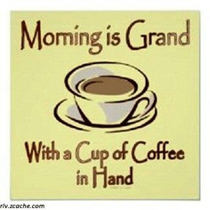 Morning Is Grand, With A Cup Of Coffee In Hand.