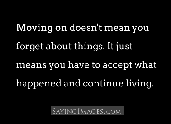 Moving On Doesn't Mean You Forget About Things. It Just Means You Have To Accept What Happened And Continue Living. ~ Buddhist Quotes
