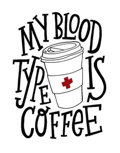 My Blood Type Is Coffee.