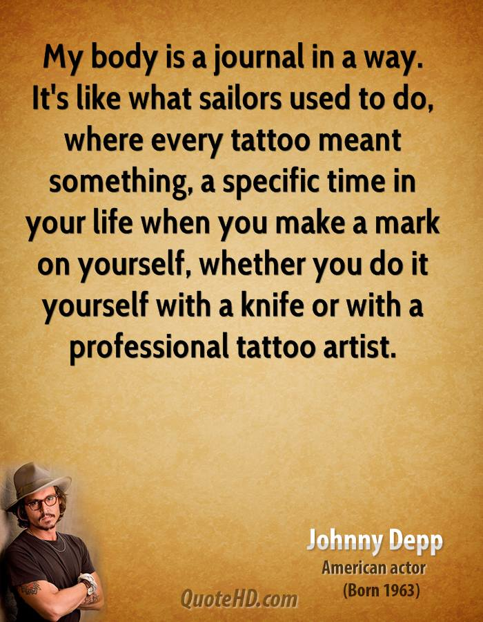 My Body Is A Journal In A Way. It's Like What Sailors Used To Do, Where Every Tattoo Meant Something… - Johnny Depp