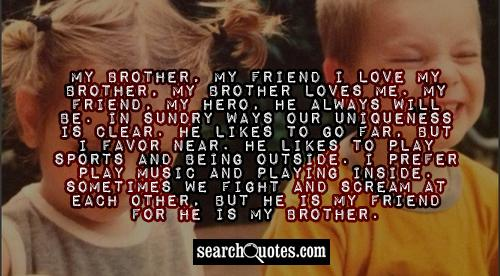 My Brother, My Friend I Love My Brother, My Brother Loves Me, My Friend, My Hero…
